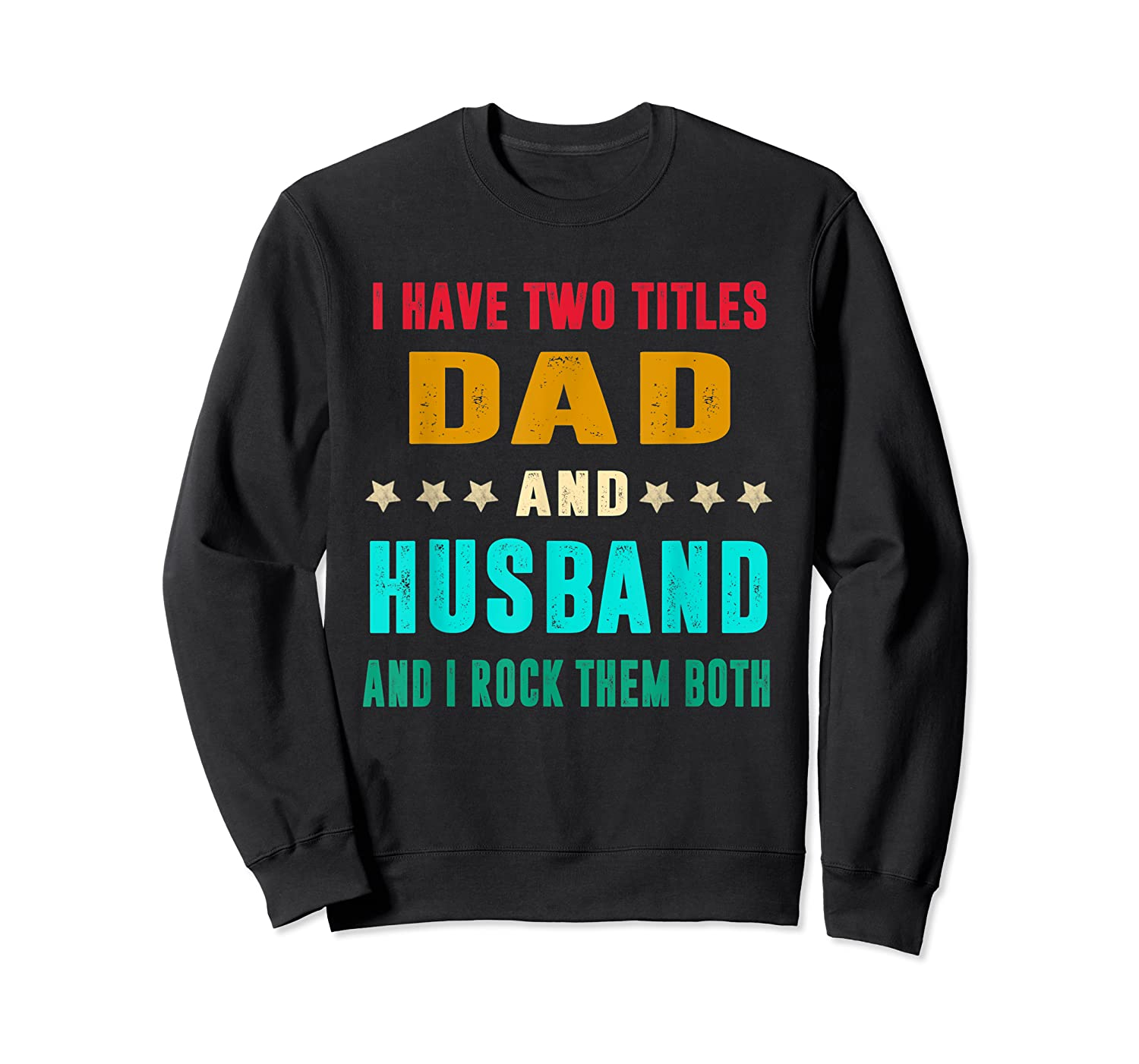 I Have Two Titles Dad And Husband Fathers Day Gift Shirts Crewneck Sweater