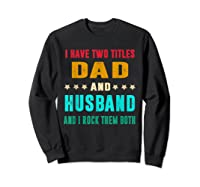 I Have Two Titles Dad And Husband Fathers Day Gift Shirts Sweatshirt Black