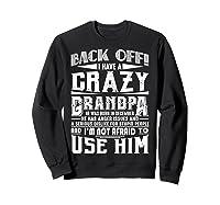 Back Off I Have A Crazy Grandpa Born In December Funny Shirts Sweatshirt Black