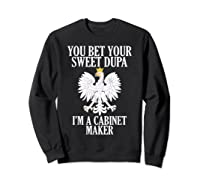 Polish American Cabinet Maker Polish Eagle Roots Polska Gift Shirts Sweatshirt Black