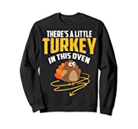 There's A Little Turkey In This Oven Shirt Thanksgiving Gift Sweatshirt Black