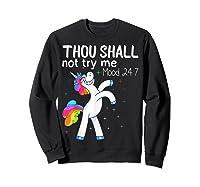 Thou Shall Not Try Me Mood 24:7 Funny Unicorn Tshirt Gifts Sweatshirt Black