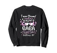 I Never Dreamed I'm A Super Cool Gaga Grandma Gift Shirts Sweatshirt Black