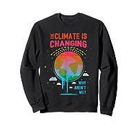 Climate Change Warming Awareness Earth Day T-shirt Sweatshirt Black