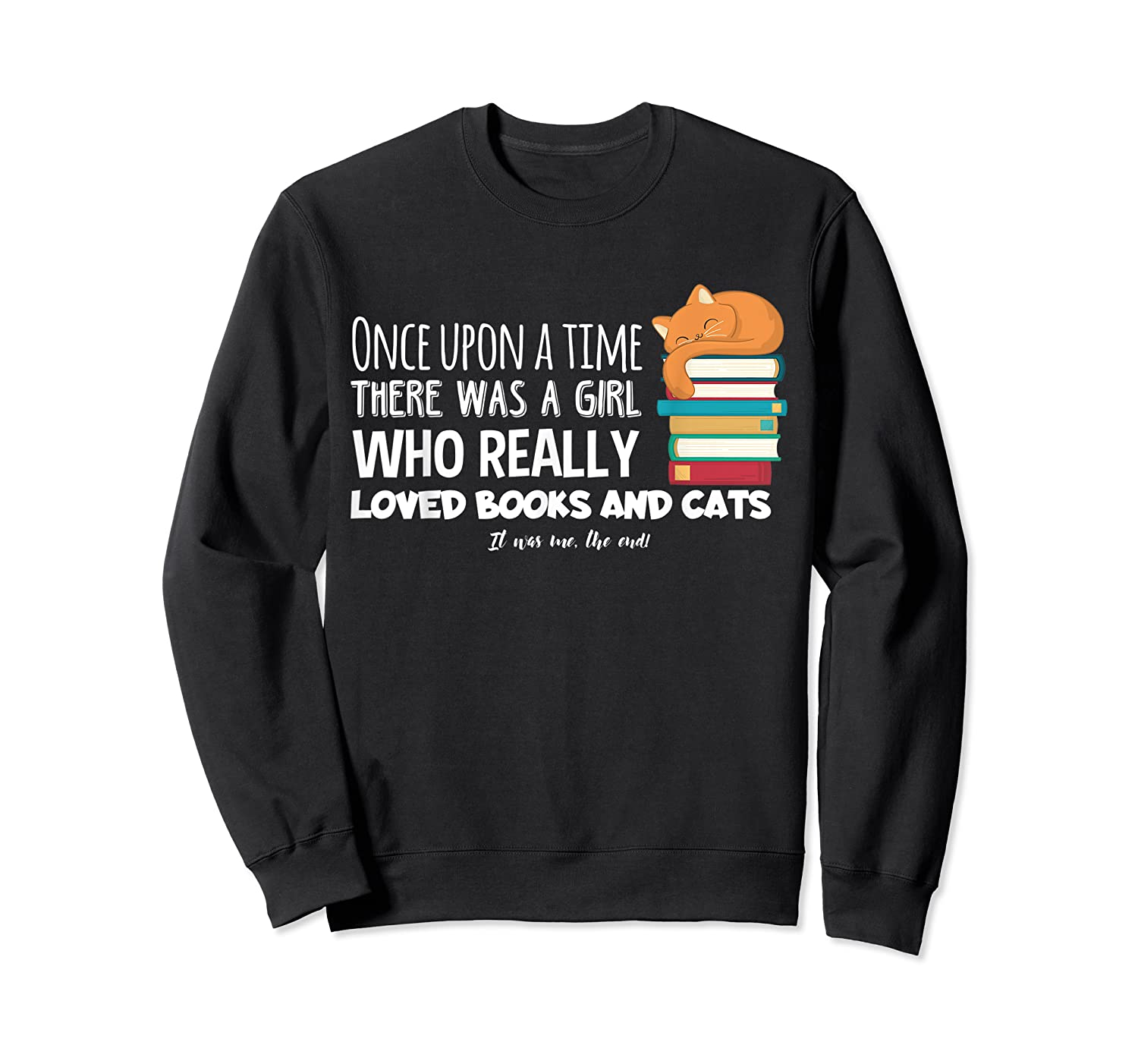 Once Upon A Time There Was A Girl Loved Books Cats Shirt Crewneck Sweater