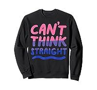 Can't Think Straight Bisexual Lgbt Pride Flag Shirts Sweatshirt Black