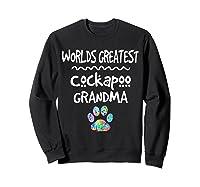 Worlds Greatest Cockapoo Grandma Love Dogs Shirts Sweatshirt Black