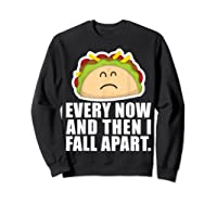 Every Now Then I Fall Apart Funny Taco Shirts Sweatshirt Black