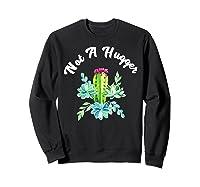 Not A Hugger Funny Watercolor Flower Cactus Floral Art Shirts Sweatshirt Black