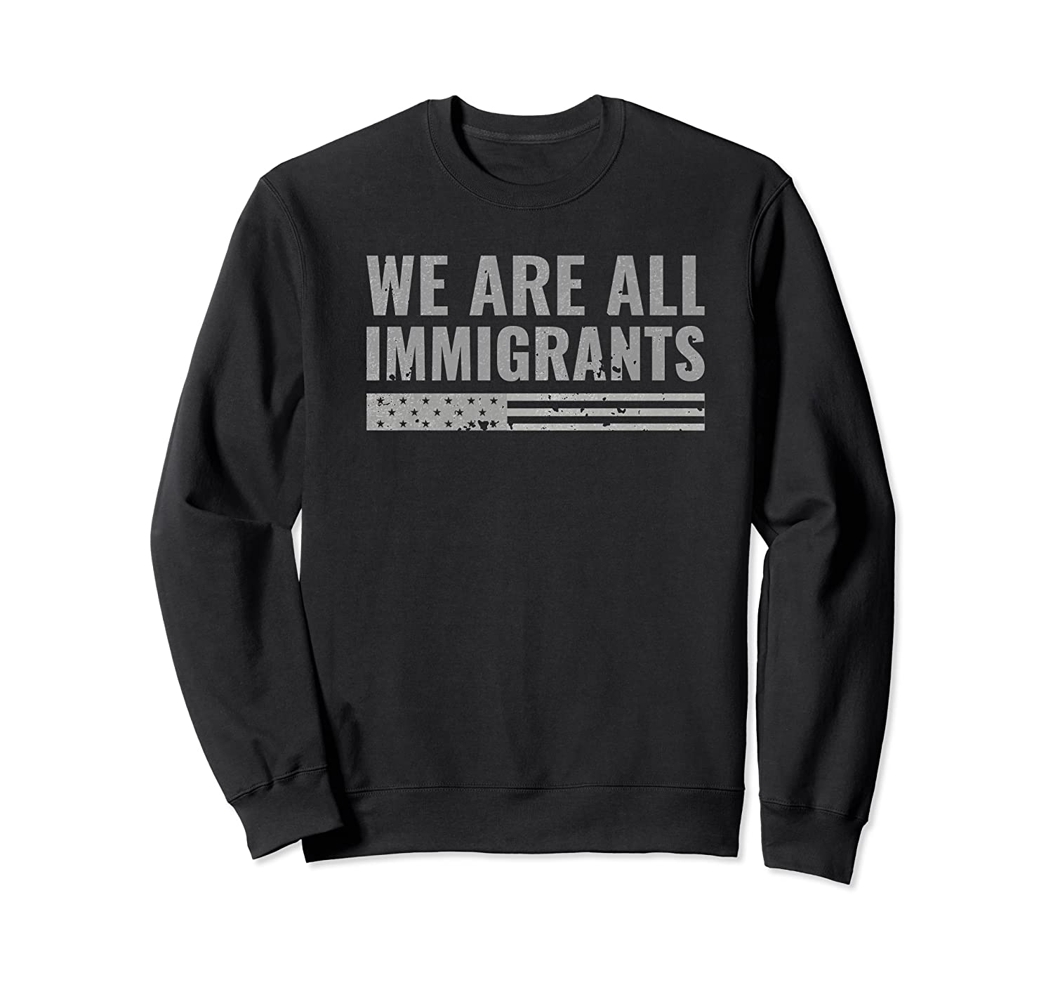 We Are All Immigrants Political Protest Shirts Crewneck Sweater