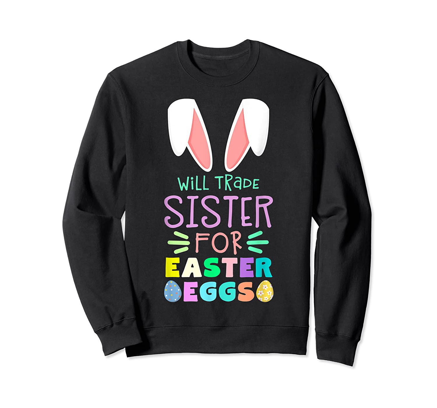 Will Trade Sister For Eggs Happy Easter Girls Shirts Crewneck Sweater