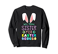 Will Trade Sister For Eggs Happy Easter Girls Shirts Sweatshirt Black