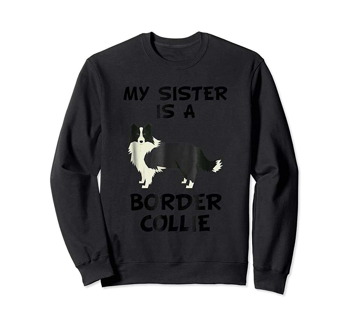 My Sister Is A Border Collie Dog Owner T-Shirt-Sweatshirt-Black