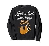 Just A Girl Who Loves Sloths Adorable Sleepy Animals Shirts Sweatshirt Black