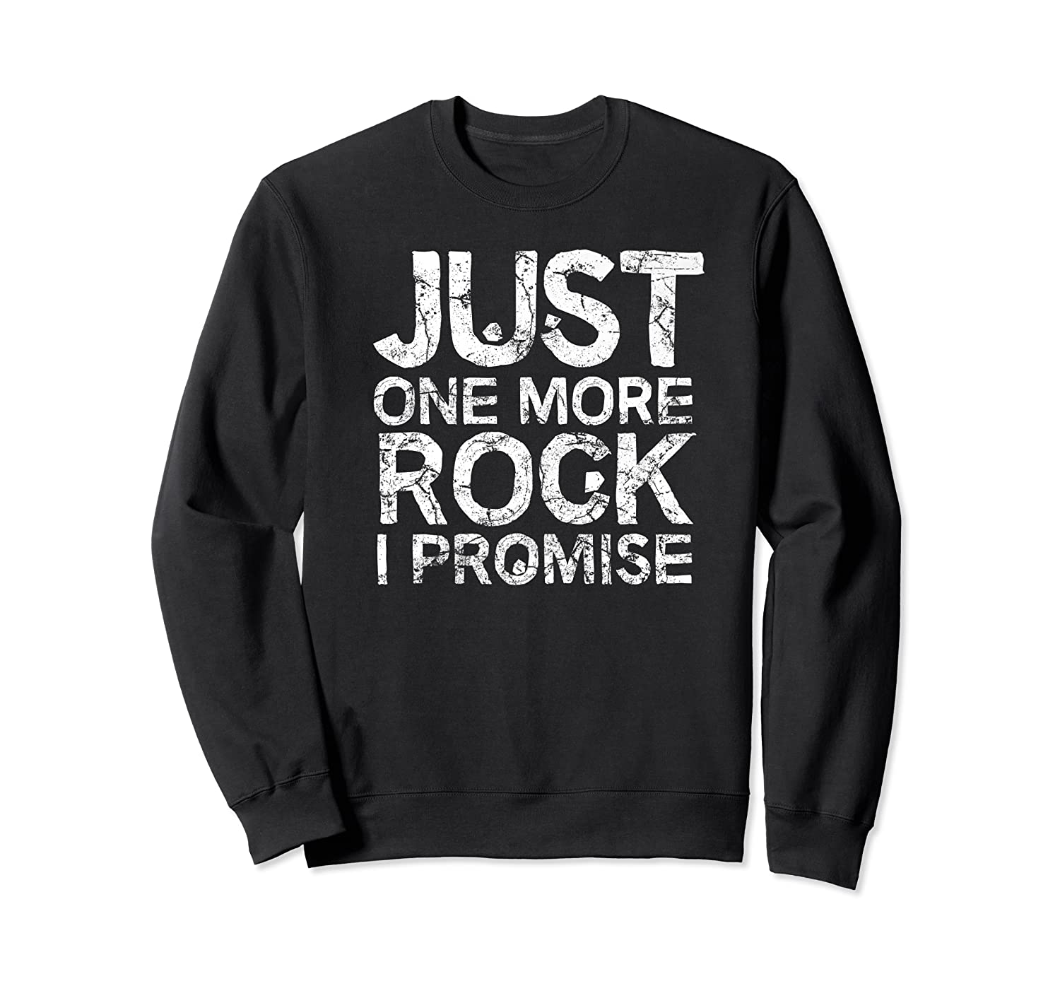 Geology Clothing Just One More Rock I Promise Geologist Gift Shirts Crewneck Sweater
