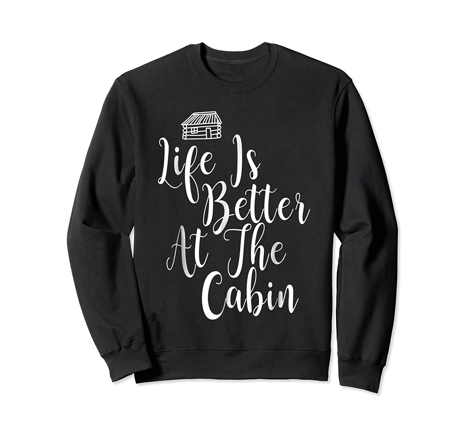 Life Is Better At The Cabin Summer Vacation T-shirt Crewneck Sweater