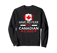 Have No R The Canadian Is Here Canada Pride Shirts Sweatshirt Black