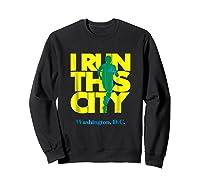 I Run This City Washington D C Apparel For Marathon Runner Shirts Sweatshirt Black