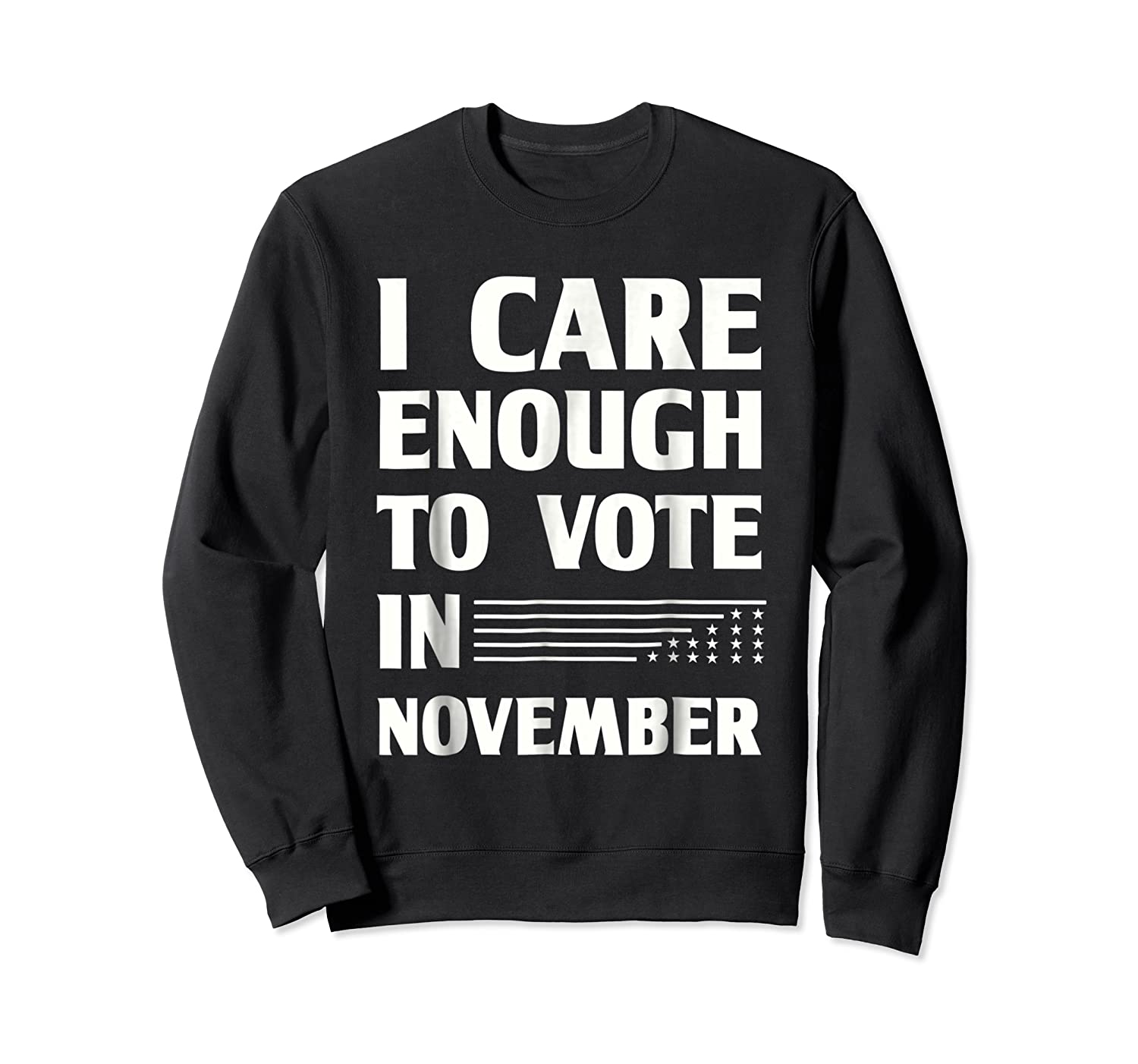 Midterm Election T Shirts I Care Enough To Vote In November Crewneck Sweater