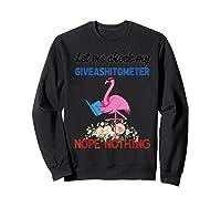 Let Me Check My Giveashitometer Nope Nothing Flamingo Shirts Sweatshirt Black