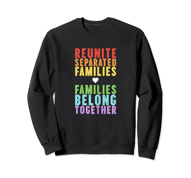 Immigration Reunite Separated Families Belong Together Shirts Crewneck Sweater