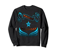 Friday Is Highday T-shirt Sweatshirt Black