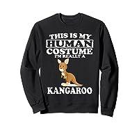This Is My Human Costume I'm Really A Kangaroo Funny Shirts Sweatshirt Black