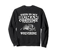 This Is My Human Costume I'm Really A Wolverine Shirts Sweatshirt Black