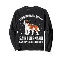 Work Hard So My Saint Bernard Can Have Better Life Shirts Sweatshirt Black