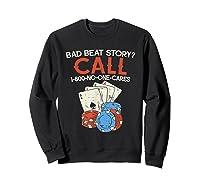 Bad Beat Story Call 1 800 No One Cares Funny Poker Shirt Sweatshirt Black