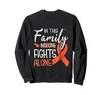 In This Family No One Fights Alone Leukemia Tshirt Sweatshirt Black