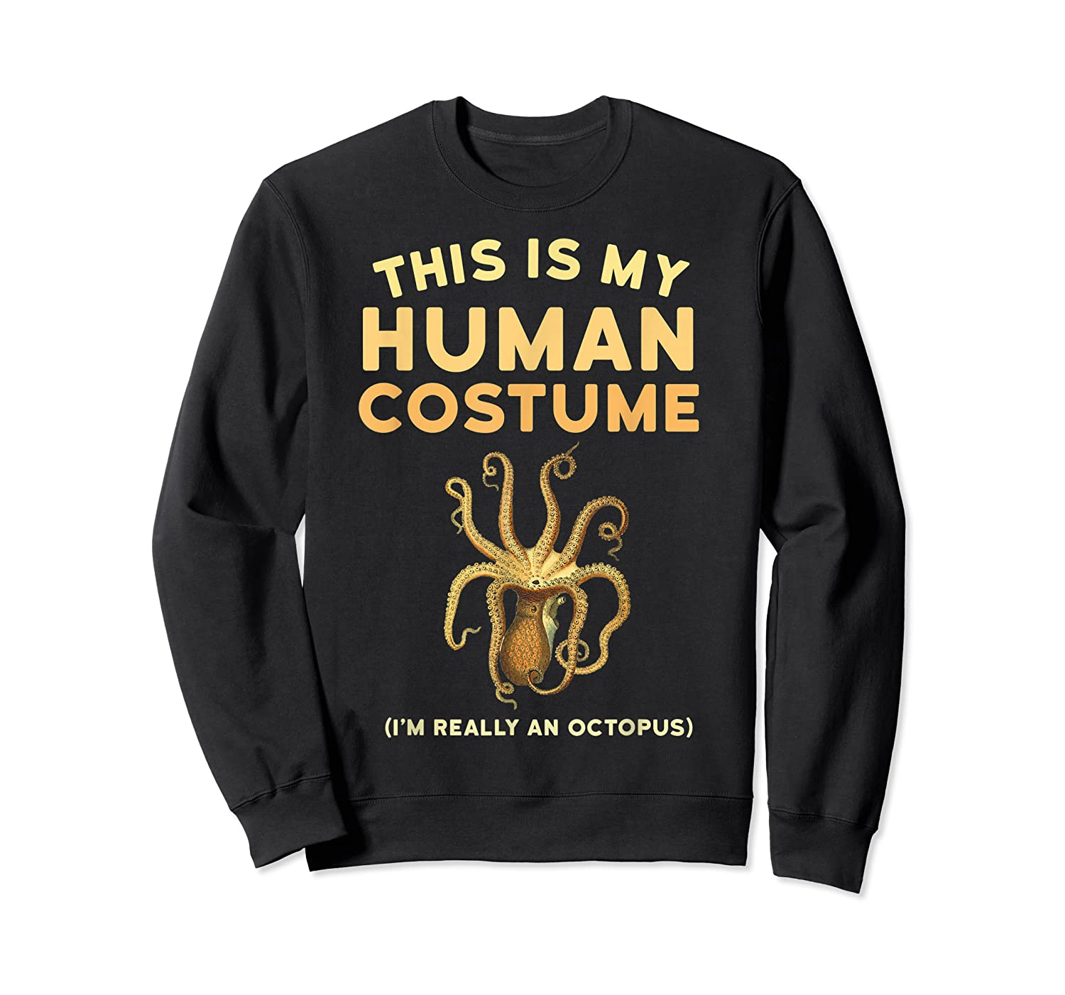 Octopus This Is My Human Costume I'm Really An Octopus Shirts Crewneck Sweater