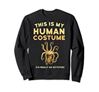 Octopus This Is My Human Costume I'm Really An Octopus Shirts Sweatshirt Black
