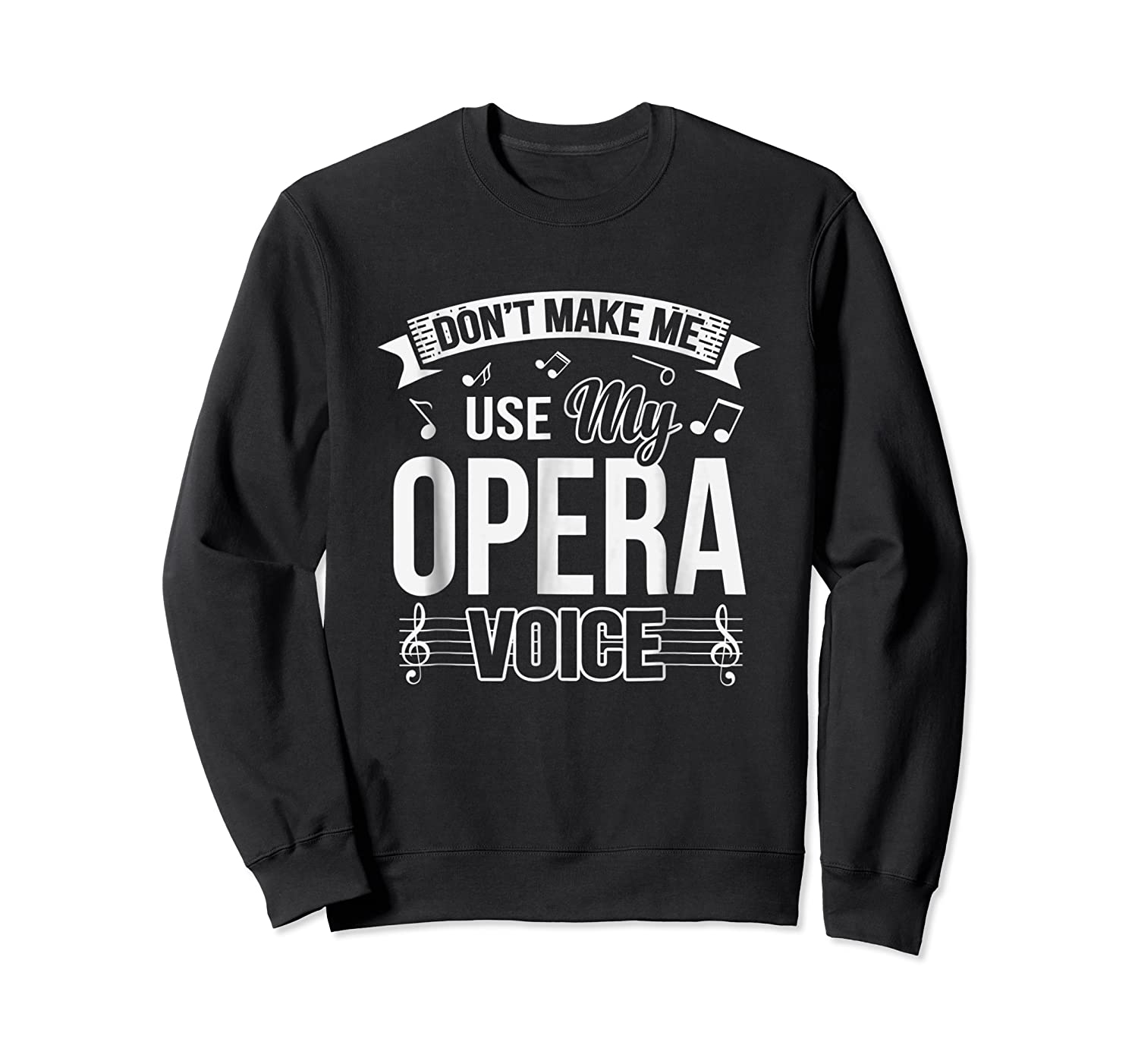 Funny Don't Make Me Use My Opera Voice Theater Shirts Crewneck Sweater