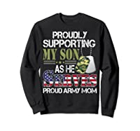 Supporting My Son As He Serves Proud Army Mom Mothers Shirts Sweatshirt Black