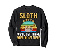 Sloth Hiking Team We Will Get There When Get There Shirt Sweatshirt Black