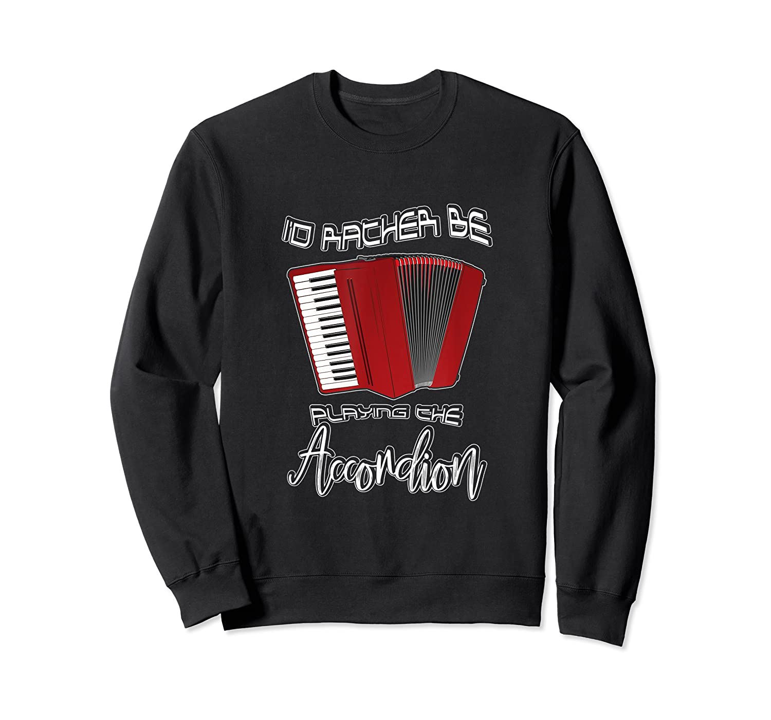 I'd Rather Be Playing The Accordion Music Keyboard T Shirt Crewneck Sweater