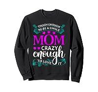 Single Mom Tough Enough Shirt Mothers Day Gift Sweatshirt Black