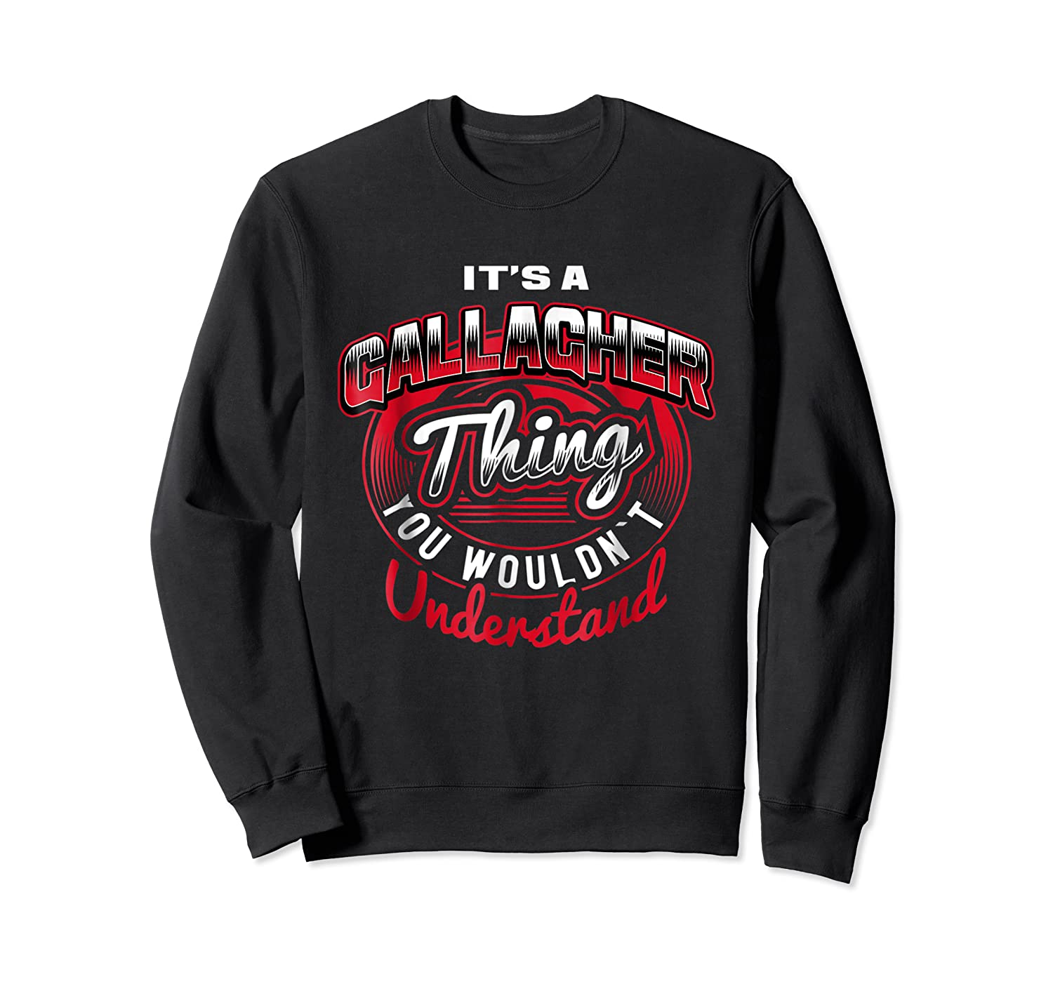 Gallagher Name T Shirts It S A Gallagher Thing Crewneck Sweater