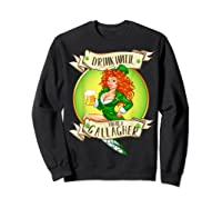 Drink Until You Re A Gallagher T Shirt St Patricks Day Gifts Sweatshirt Black