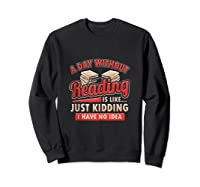 Book Lovers Day Without Reading Is Like Librarian Gift Shirts Sweatshirt Black