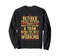 Funny Retired Police Officer Gift For Retiree Shirts Sweatshirt Black