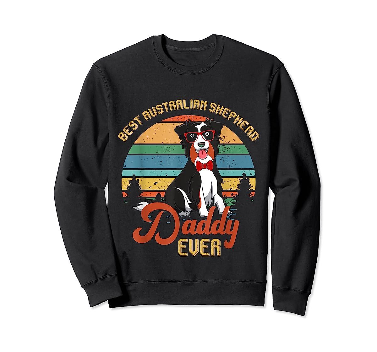 Best Australian Shepherd Daddy Ever Tshirt Father's day Gift-Sweatshirt-Black