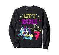 Let's Roll I'm Turning 7 Roller Skate 7 Birthday Shirts Sweatshirt Black