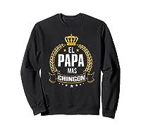 El Papa Mas Chingon Funny Papa Dad Gift Shirts Sweatshirt Black