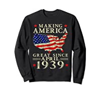 80th B-day Gift Making America Great Since April 1939 Shirt Sweatshirt Black
