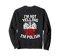 I M Not Yelling I M Polish Eagle T Shirt Dyngus Day Polska Sweatshirt Black