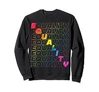 Lgbt Equality Rainbow Pride Lgbt Pride Gay Rights T Shirts Sweatshirt Black