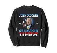 John Mccain Senator Veteran Hero Shirts Sweatshirt Black