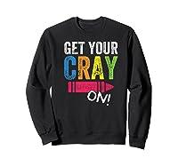 Get Your Cray On Kindergarten Cute Back To School Top Shirts Sweatshirt Black